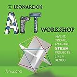 Leonardo's Art Workshop: Invent, Create, and Make STEAM Projects like a Genius (Leonardo's Workshop)