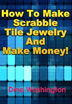 How To Make Scrabble Tile Jewelry and Make Money! by [Washington, Dina]