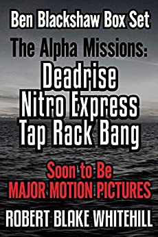Ben Blackshaw Box Set – The Alpha Missions: Deadrise – Nitro Express – Tap Rack Bang by [Whitehill, Robert Blake]