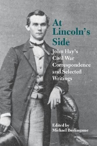 Download At Lincoln's Side: John Hay's Civil War Correspondence and Selected Writings pdf