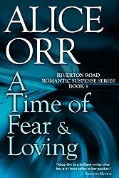 A Time of Fear & Loving: Riverton Road Romantic Suspense, Book 5 (Volume 5)