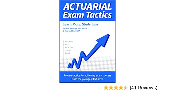Actuarial Exam Tactics Learn More Study Less Mike Jennings Roy