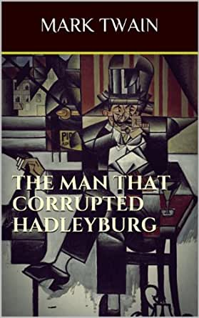 a literary analysis of the man that corrupted hadleyburg by mark twain On mark twain's writing features—— from his novel the man that corrupted hadleyburg,on mark twain's writing features —— from his novel the man that corrupted.