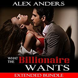 What the Billionaire Wants: Extended Bundle