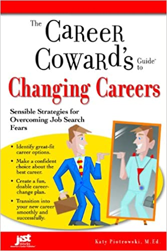 Amazing Career Cowardu0027s Guide To Changing Careers: Sensible Strategies For  Overcoming Job Search Fears (Career Cowardu0027s Guides): Katy Piotrowski:  9781593573904: ...