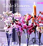 img - for Table Flowers: Over 50 Arrangements for Simple, Special and Spectacular Occasions by Shane Connolly (15-Feb-2003) Paperback book / textbook / text book