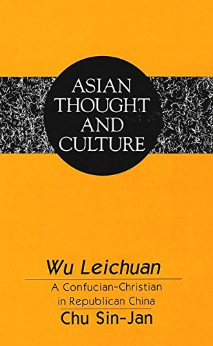 Wu Leichuan: A Confucian-Christian in Republican China (Asian Thought and Culture) by Peter Lang Inc., International Academic Publishers