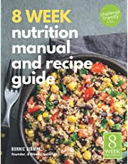 8 Week Nutrition Manual and Recipe Guide: A healthy lifestyle is easier than you think.