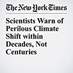 Scientists Warn of Perilous Climate Shift within Decades, Not Centuries | Justin Gillis