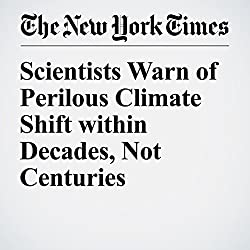Scientists Warn of Perilous Climate Shift within Decades, Not Centuries