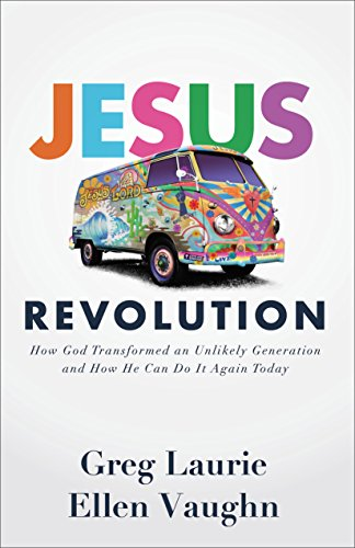 Jesus Revolution: How God Transformed an Unlikely Generation and How He Can Do It Again Today by [Laurie, Greg, Vaughn, Ellen]