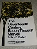 The Seventeenth Century : Bacon Through Marvell, Barker, Arthur E., 0882955489