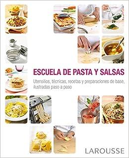 Escuela de pasta y salsas (Spanish Edition): Larousse Editorial, Jordi Trilla Segura: 9788416368341: Amazon.com: Books