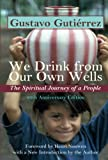 img - for We Drink from Our Own Wells: The Spiritual Journey of a People book / textbook / text book
