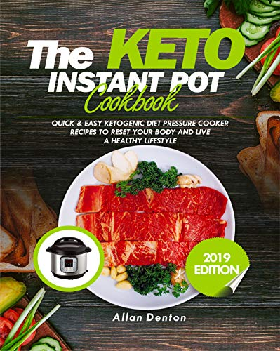 THE KETO INSTANT POT COOKBOOK: Quick & Easy Ketogenic Diet Pressure Cooker Recipes To Reset Your Body And Live A Healthy Lifestyle (Best Places To Live Internationally)