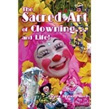 THE SACRED ART OF CLOWNING... and LIFE! (English Edition)