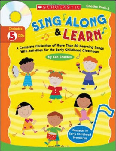 Sing Along and Learn: A Complete Collection of More Than 80 Learning Songs With Activities for the Early Childhood Classroom