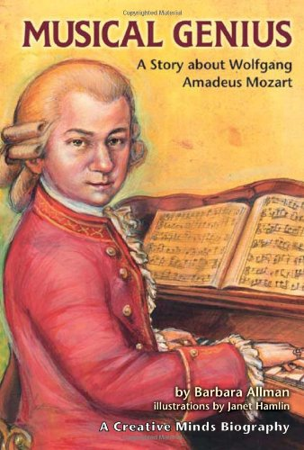 Musical Genius: A Story about Wolfgang Amadeus Mozart (Creative Minds Biography) (Creative Minds Biographies)