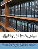 The League of Nations, the Principle and the Practice, Stephen Duggan and John B. 1880-1943 Andrews, 1176768980
