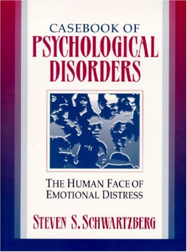 Casebook of Psychological Disorders: The Human Face of...