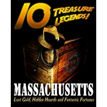 10 Treasure Legends! Massachusetts: Lost Gold, Hidden Hoards and Fantastic Fortunes
