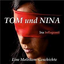 Tom und Nina: Eine Maledom-Geschichte Hörbuch von Ina Inflagranti Gesprochen von: Ina Inflagranti