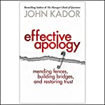 Effective Apology: Mending Fences, Building Bridges and Restoring Trust | John Kador