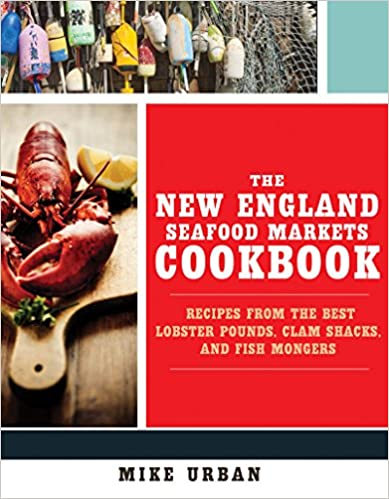Book The New England Seafood Markets Cookbook: Recipes from the Best Lobster Pounds, Clam Shacks, and Fishmongers