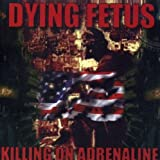 Killing on Adrenaline by Dying Fetus (2007-07-31)
