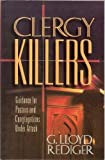 Clergy Killers : Guidance for Pastors and Congregations under Attack, Rediger, G. Lloyd, 1885361033