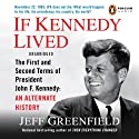 If Kennedy Lived: The First and Second Terms of President John F. Kennedy: An Alternate History Audiobook by Jeff Greenfield Narrated by Tom Stechschulte
