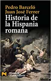 Historia de la Hispania romana El Libro De Bolsillo - Historia: Amazon.es: Barceló, Pedro, Ferrer, Juan José: Libros