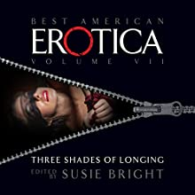 The Best American Erotica, Volume 7: Three Shades of Longing Audiobook by Susie Bright, Elise D'Haene, Anne Tourney Narrated by Gabrielle de Cuir, Pamella D'Pella, Stephen Hoye
