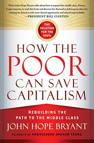 How the Poor Can Save Capitalism: Rebuilding the Path to the Middle Class (Give All Your Money To The Poor)