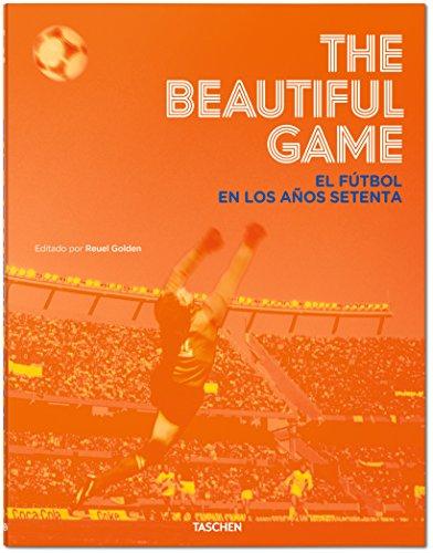 Descargar Libro The Beautiful Game. El Fútbol En Los Años Setenta Reuel Golden