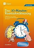 Das 10-Minuten-Rechtschreibtraining Ein Programm zum Aufbau der Rechtschreibkompetenz ab Klasse 3 der Grundschule   Grundkurs   Arbeitsblätter als Kopiervorlagen