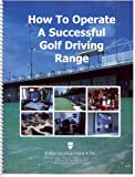 How to Operate A Successful Golf Driving Range, James Edward Turner, 1929980086
