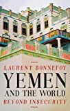 #6: Yemen and the World: Beyond Insecurity (CERI: Comparative Politics and International Studies Series)