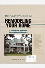 The Complete Guide to Remodeling Your Home: A Step-By-Step Manual for Homeowners and Investors Paperback