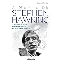 A Mente de Stephen Hawking [The Mind of Stephen Hawking] Audiobook by Daniel Smith Narrated by Antonio Sergio Grell