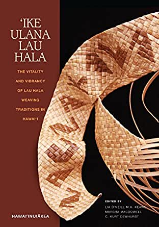 Ike Ulana Lau Hala: The Vitality and Vibrancy of Lau Hala Weaving  Traditions in Hawaii: The Vitality and Vibrancy of Lau Hala Weaving  Traditions in
