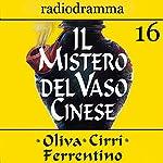 Il mistero del vaso cinese 16 | Carlo Oliva,Massimo Cirri,G. Sergio Ferrentino