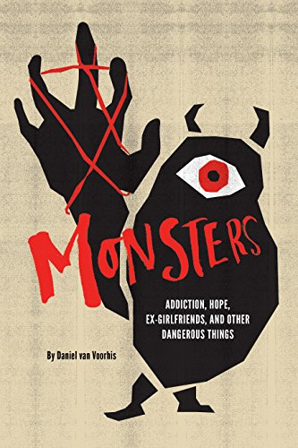 Download for free Monsters: Addiction, Hope, Ex-girlfriends, and Other Dangerous Things