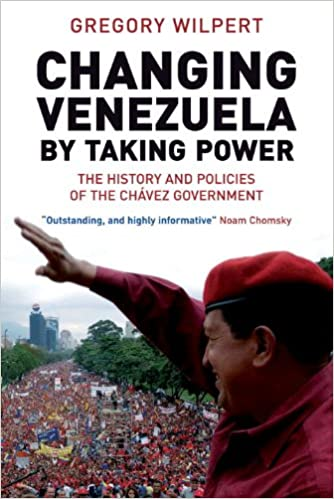 Changing venezuela by taking power the history and policies of the changing venezuela by taking power the history and policies of the chavez government gregory wilpert 9781844675524 amazon books fandeluxe Images