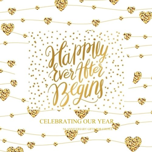 5th Anniversary Gifts for Couple: Celebrating Our Year Color-filled Gold Foil Memory Book 5th Wedding Anniversary Gifts for Her for Him for Wife for ... Our Love Memory Books) (Volume 5)