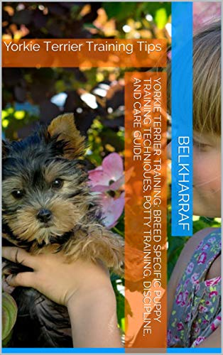 Terrier Mix Puppy - Yorkie Terrier Training: Breed Specific Puppy Training Techniques, Potty Training, Discipline, and Care Guide: Yorkie Terrier Training Tips
