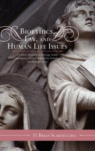 Bioethics, Law, and Human Life Issues: A Catholic Perspective on Marriage, Family, Contraception, Abortion, Reproductive