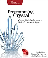 Programming Crystal: Create High-Performance, Safe, Concurrent Apps Front Cover