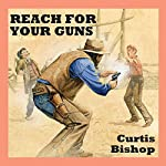 Reach for Your Guns | Curtis Bishop