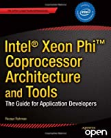 Intel Xeon Phi Coprocessor Architecture and Tools Front Cover